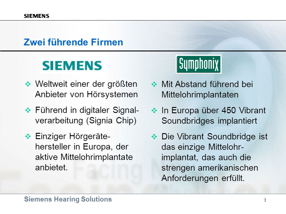 Zwei führende FirmenWeltweit einer der größten Anbieter von Hörsystemen. Führend in digitaler Signal- verarbeitung (Signia Chip)