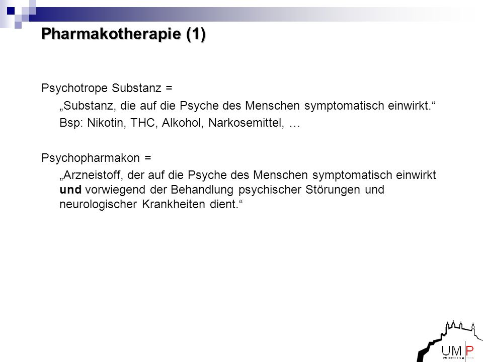 Pharmakotherapie (1) Psychotrope Substanz =