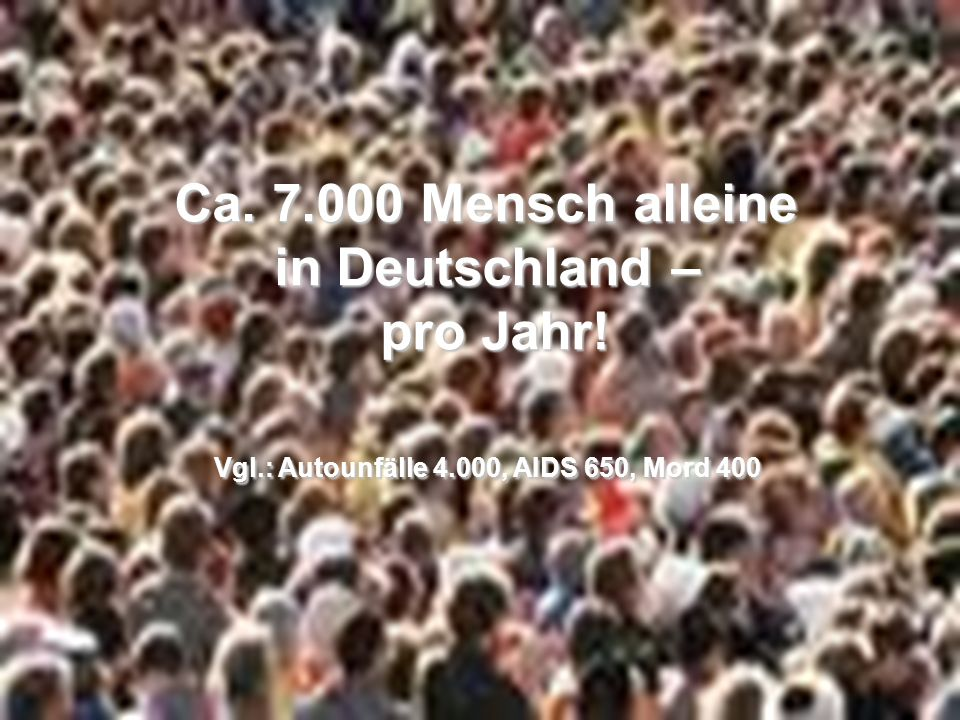 Vgl.: Autounfälle 4.000, AIDS 650, Mord 400