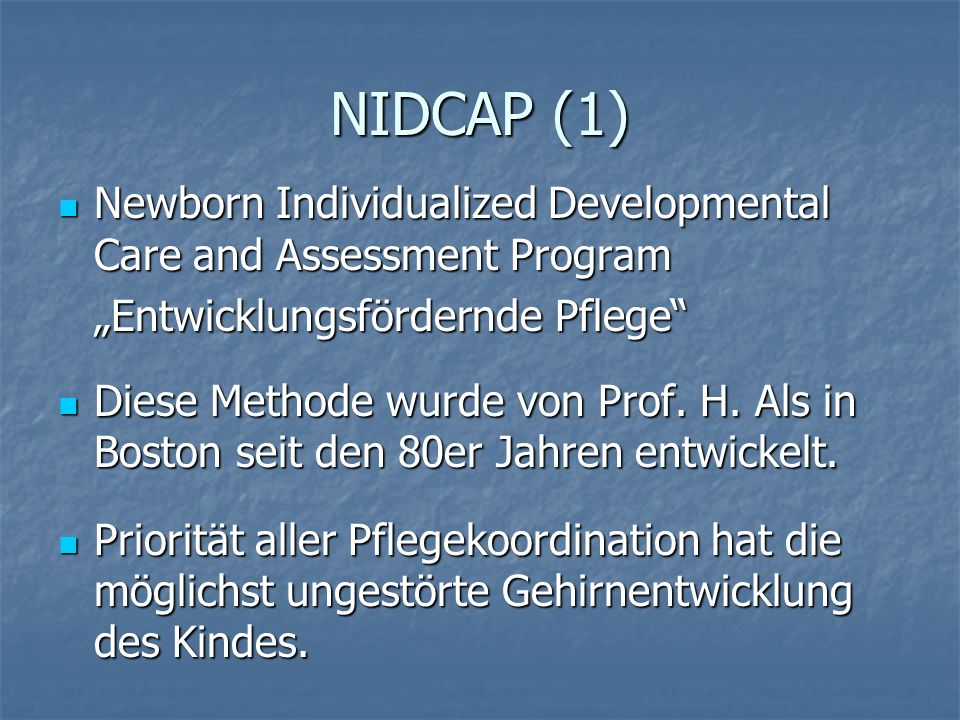 "NIDCAP (1) Newborn Individualized Developmental Care and Assessment Program. ""Entwicklungsfördernde Pflege"