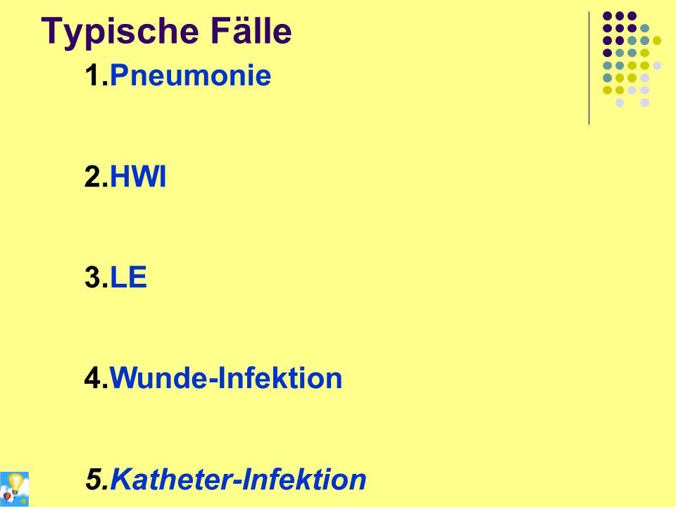 Typische Fälle Pneumonie HWI LE Wunde-Infektion Katheter-Infektion