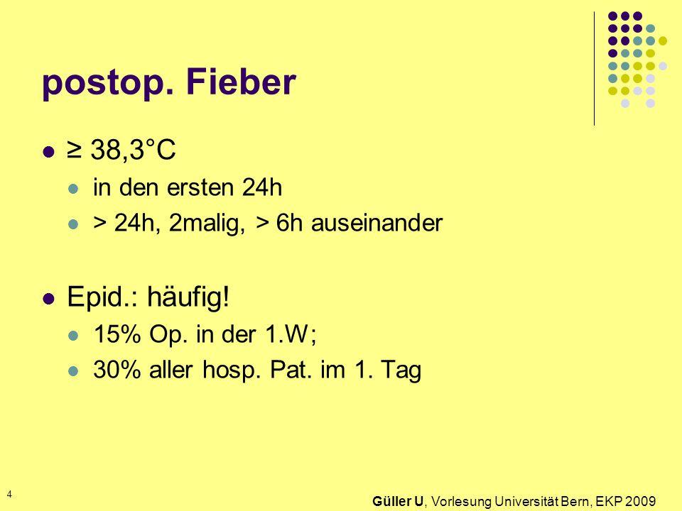 postop. Fieber ≥ 38,3°C Epid.: häufig! in den ersten 24h