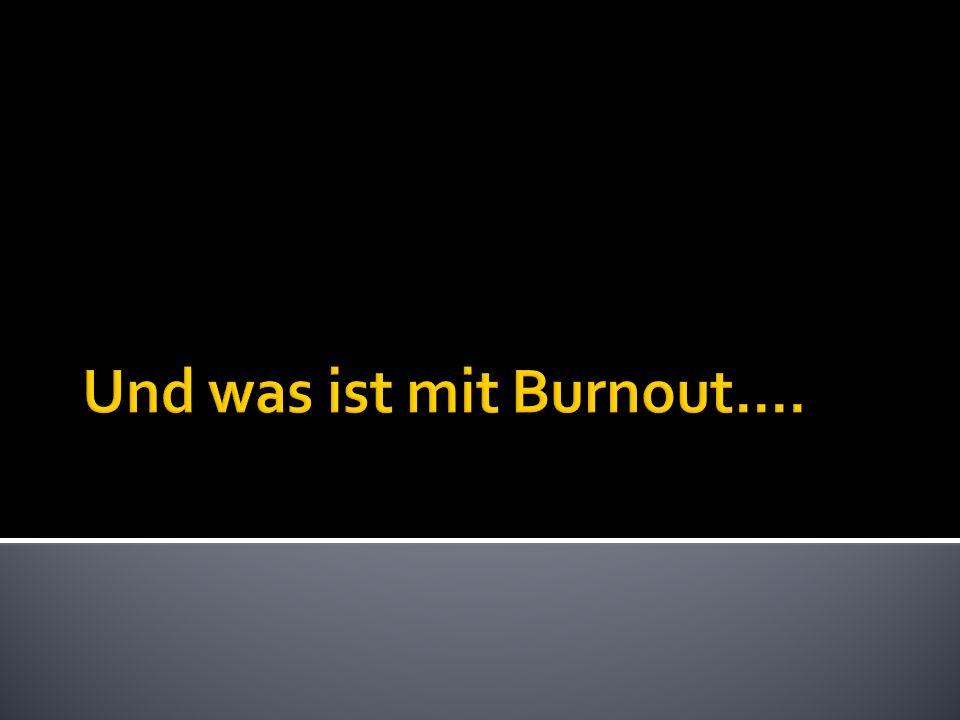 Und was ist mit Burnout....