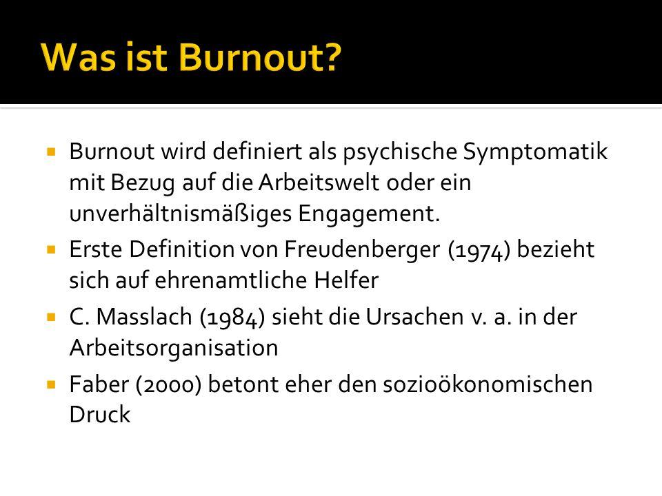 Was ist Burnout Burnout wird definiert als psychische Symptomatik mit Bezug auf die Arbeitswelt oder ein unverhältnismäßiges Engagement.