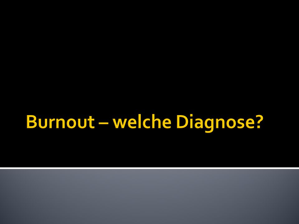Burnout – welche Diagnose
