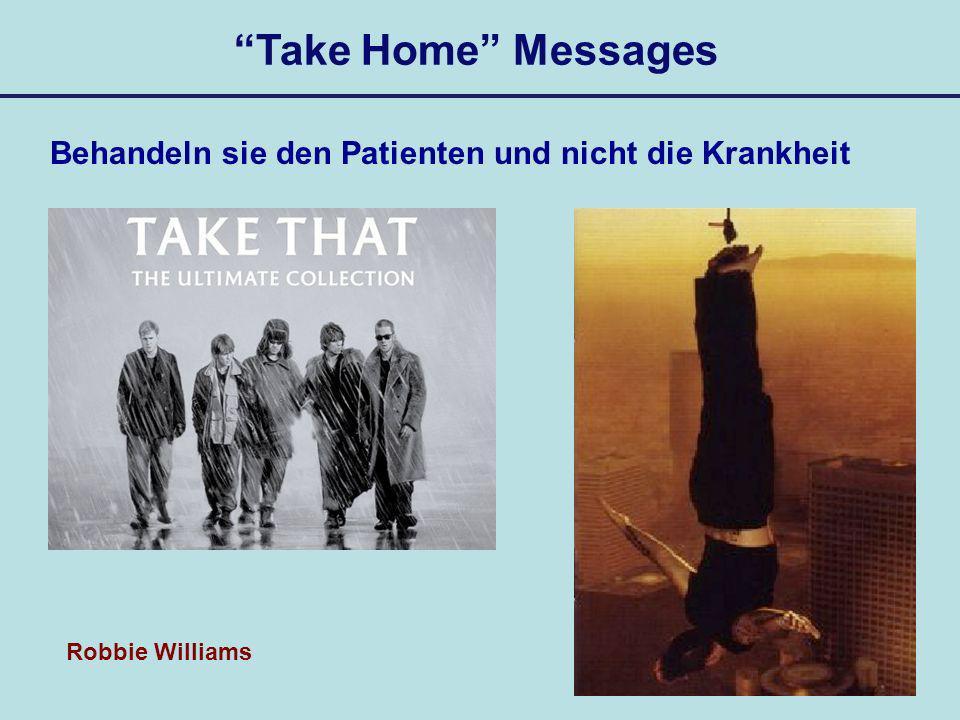 """Take Home Messages Behandeln sie den Patienten und nicht die Krankheit. Nicht """"Take that sondern """"Feel"""
