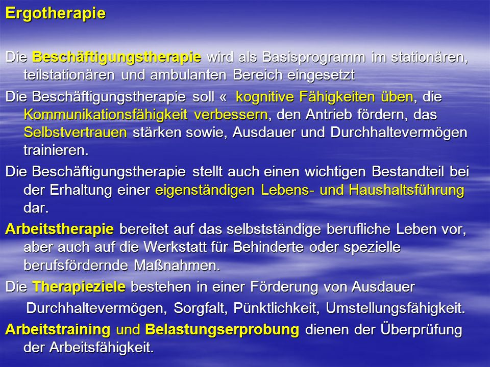 ErgotherapieDie Beschäftigungstherapie wird als Basisprogramm im stationären, teilstationären und ambulanten Bereich eingesetzt.