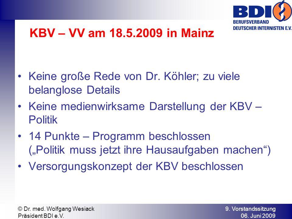 KBV – VV am 18.5.2009 in Mainz Keine große Rede von Dr. Köhler; zu viele belanglose Details. Keine medienwirksame Darstellung der KBV – Politik.
