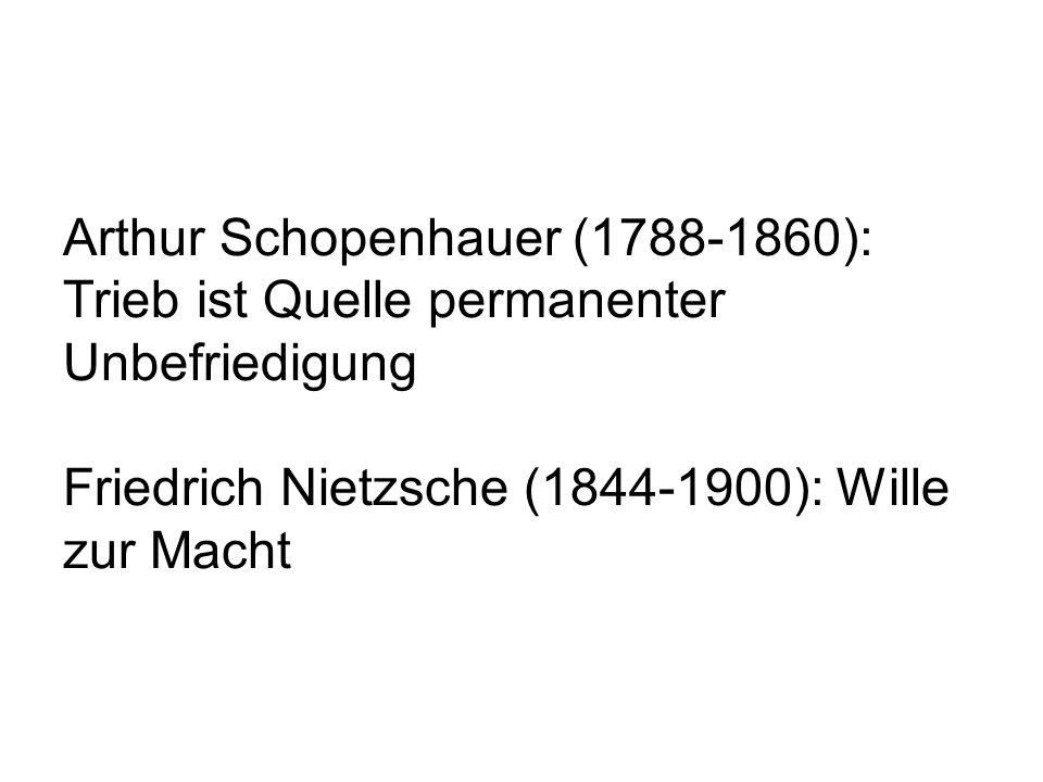 Arthur Schopenhauer (1788-1860): Trieb ist Quelle permanenter Unbefriedigung Friedrich Nietzsche (1844-1900): Wille zur Macht