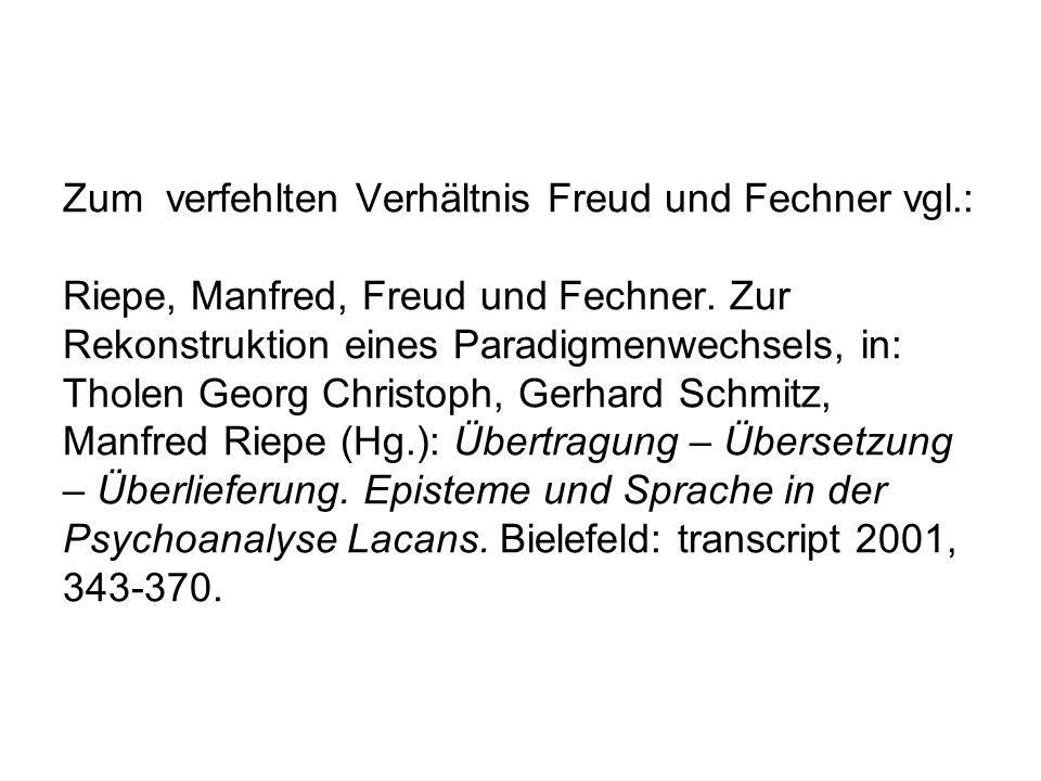 Zum verfehlten Verhältnis Freud und Fechner vgl
