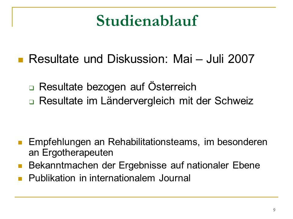 Studienablauf Resultate und Diskussion: Mai – Juli 2007