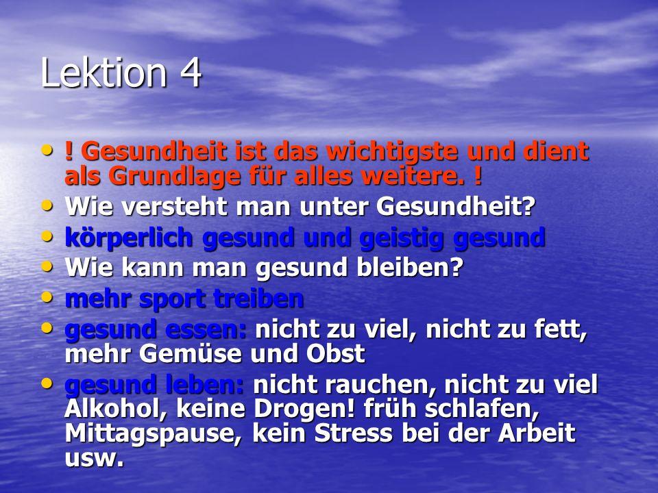 Lektion 4 ! Gesundheit ist das wichtigste und dient als Grundlage für alles weitere. ! Wie versteht man unter Gesundheit