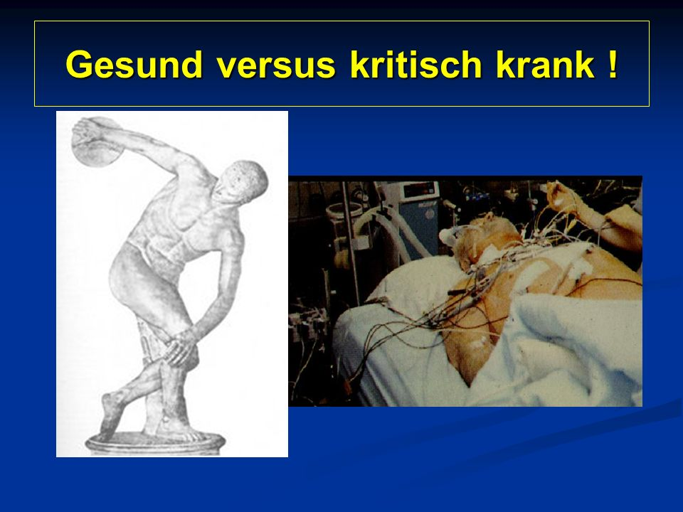 Gesund versus kritisch krank !
