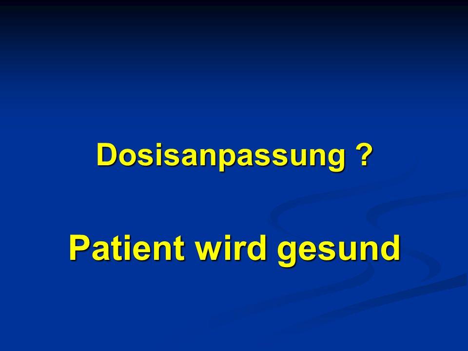 Dosisanpassung Patient wird gesund