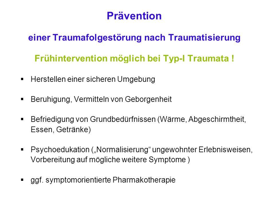 Prävention einer Traumafolgestörung nach Traumatisierung Frühintervention möglich bei Typ-I Traumata !