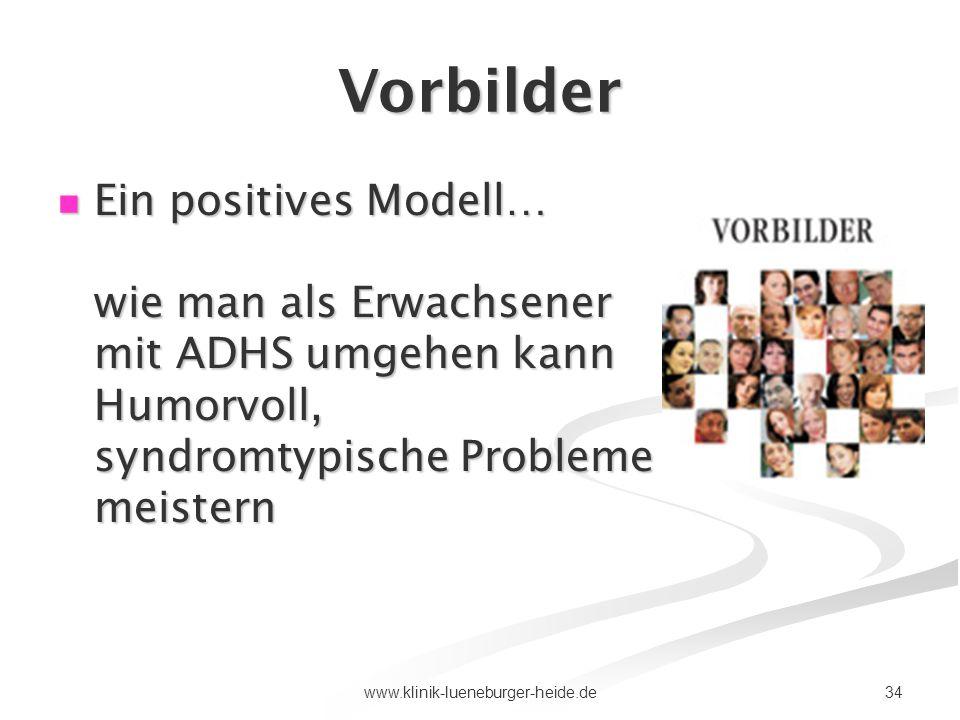 Vorbilder Ein positives Modell… wie man als Erwachsener mit ADHS umgehen kann Humorvoll, syndromtypische Probleme meistern.
