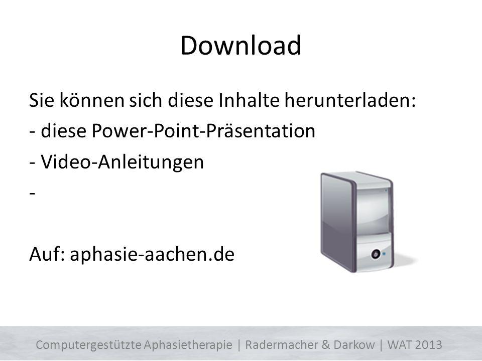 Download Sie können sich diese Inhalte herunterladen: - diese Power-Point-Präsentation - Video-Anleitungen - Auf: aphasie-aachen.de