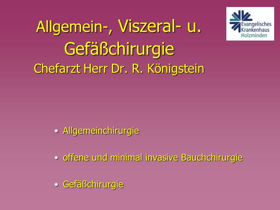 Allgemein-, Viszeral- u. Gefäßchirurgie Chefarzt Herr Dr. R. Königstein