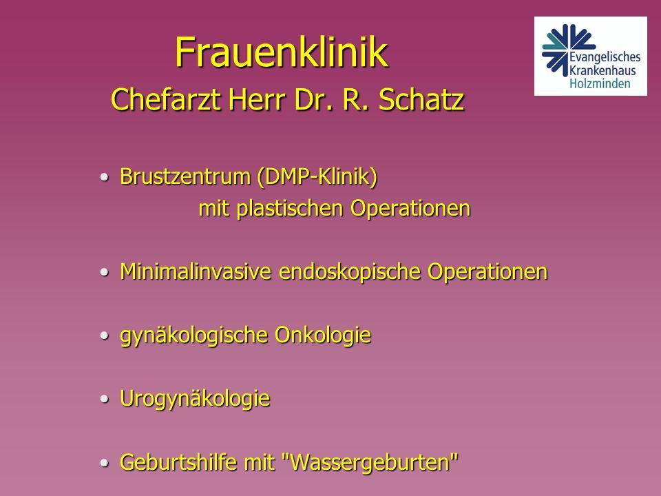 Frauenklinik Chefarzt Herr Dr. R. Schatz
