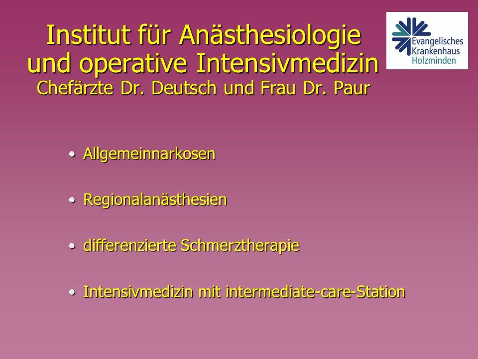 Institut für Anästhesiologie und operative Intensivmedizin Chefärzte Dr. Deutsch und Frau Dr. Paur