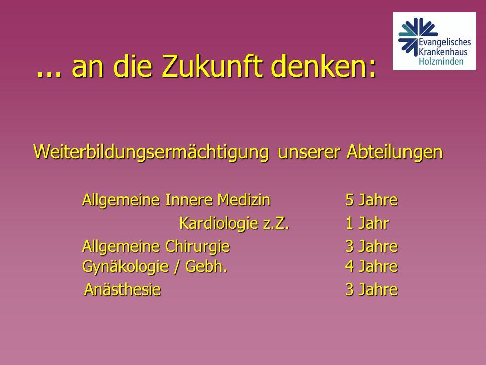 ... an die Zukunft denken: Weiterbildungsermächtigung unserer Abteilungen. Allgemeine Innere Medizin 5 Jahre.