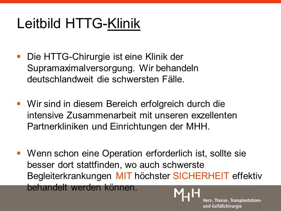 Leitbild HTTG-Klinik Die HTTG-Chirurgie ist eine Klinik der Supramaximalversorgung. Wir behandeln deutschlandweit die schwersten Fälle.