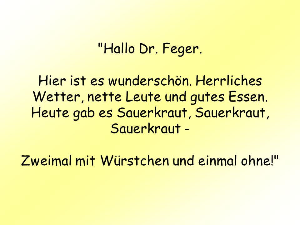 Hallo Dr. Feger. Hier ist es wunderschön