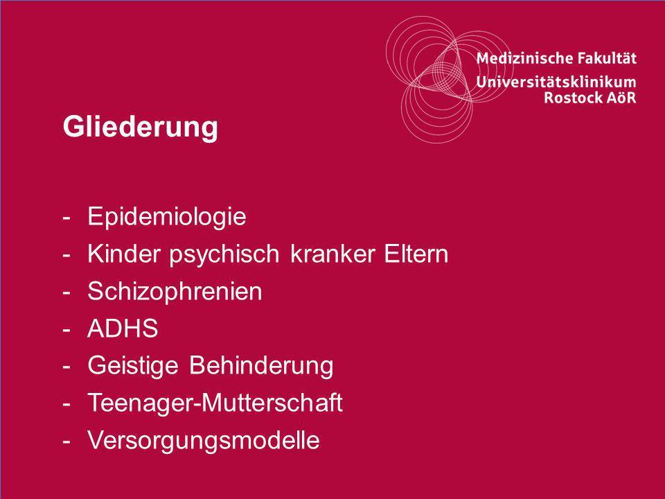 Gliederung - Epidemiologie - Kinder psychisch kranker Eltern