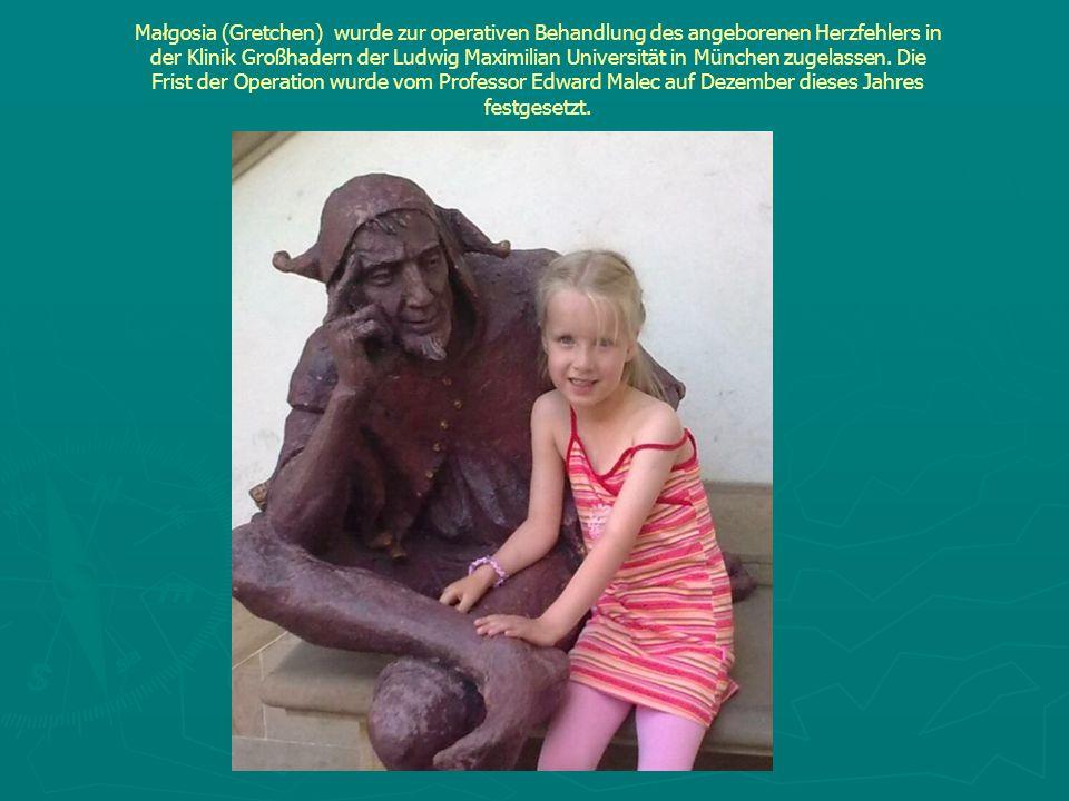 Małgosia (Gretchen) wurde zur operativen Behandlung des angeborenen Herzfehlers in der Klinik Großhadern der Ludwig Maximilian Universität in München zugelassen. Die Frist der Operation wurde vom Professor Edward Malec auf Dezember dieses Jahres festgesetzt.