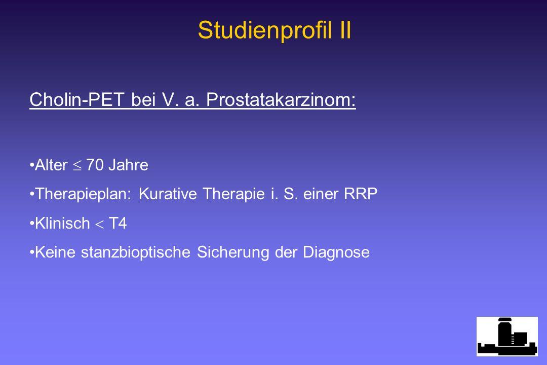 Studienprofil II Cholin-PET bei V. a. Prostatakarzinom: