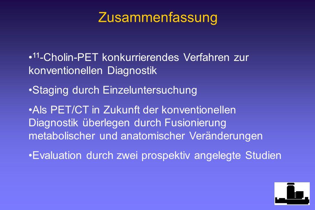 Zusammenfassung 11-Cholin-PET konkurrierendes Verfahren zur konventionellen Diagnostik. Staging durch Einzeluntersuchung.