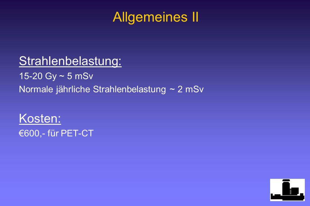 Allgemeines II Strahlenbelastung: Kosten: 15-20 Gy ~ 5 mSv