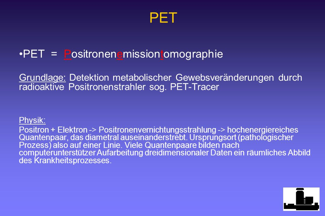 PET PET = Positronenemissiontomographie