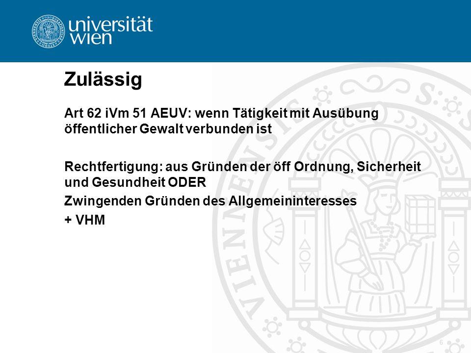 Zulässig Art 62 iVm 51 AEUV: wenn Tätigkeit mit Ausübung öffentlicher Gewalt verbunden ist.