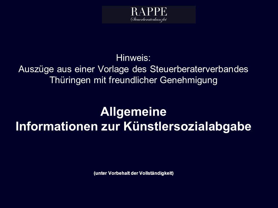 Hinweis: Auszüge aus einer Vorlage des Steuerberaterverbandes Thüringen mit freundlicher Genehmigung Allgemeine Informationen zur Künstlersozialabgabe (unter Vorbehalt der Vollständigkeit)