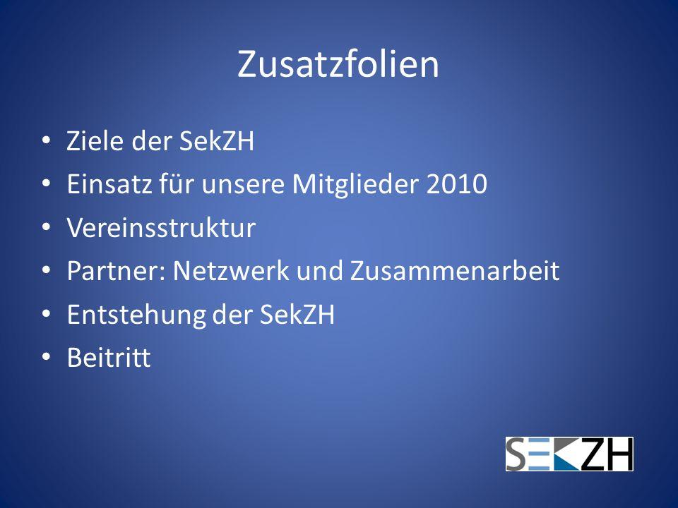 Zusatzfolien Ziele der SekZH Einsatz für unsere Mitglieder 2010