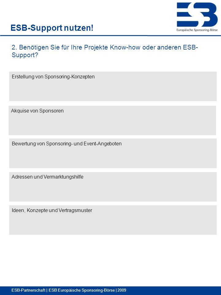 ESB-Support nutzen! 2. Benötigen Sie für Ihre Projekte Know-how oder anderen ESB- Support Erstellung von Sponsoring-Konzepten.