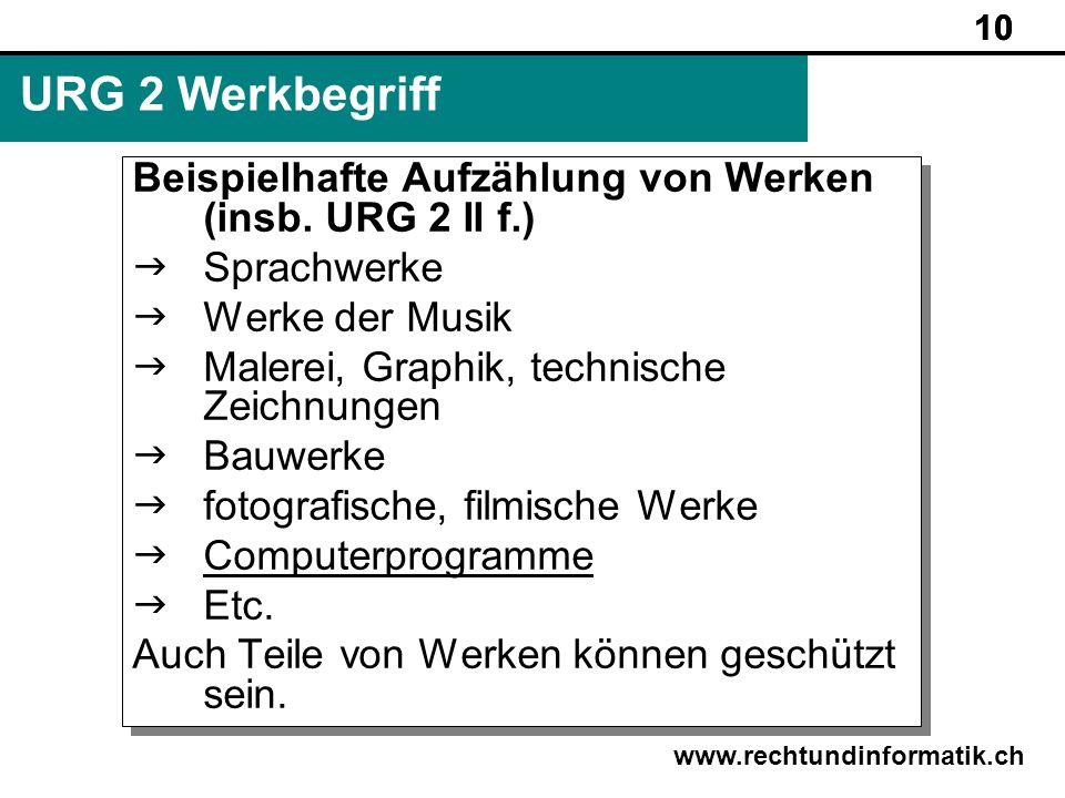 10URG 2 Werkbegriff. Beispielhafte Aufzählung von Werken (insb. URG 2 II f.) Sprachwerke. Werke der Musik.