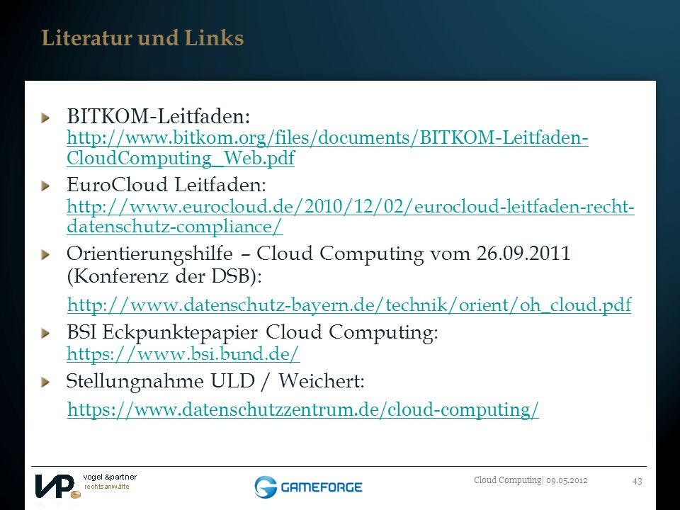 Literatur und Links BITKOM-Leitfaden: http://www.bitkom.org/files/documents/BITKOM-Leitfaden- CloudComputing_Web.pdf.