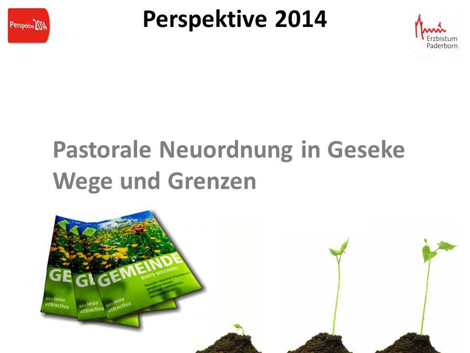 Perspektive 2014 Pastorale Neuordnung in Geseke Wege und Grenzen