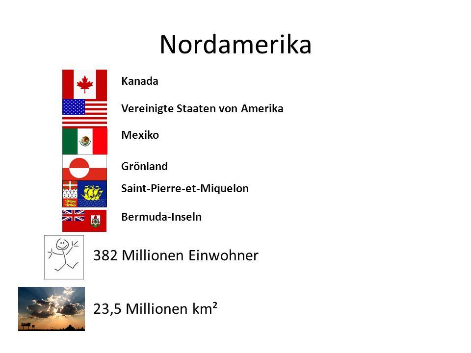 Nordamerika 382 Millionen Einwohner 23,5 Millionen km²