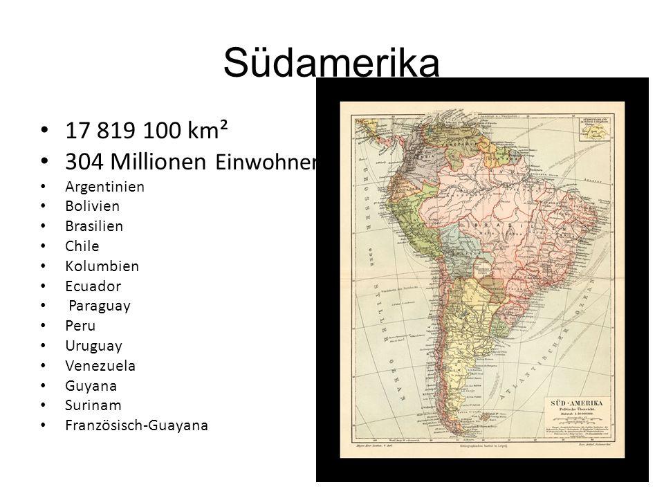 Südamerika 17 819 100 km² 304 Millionen Einwohner Argentinien Bolivien