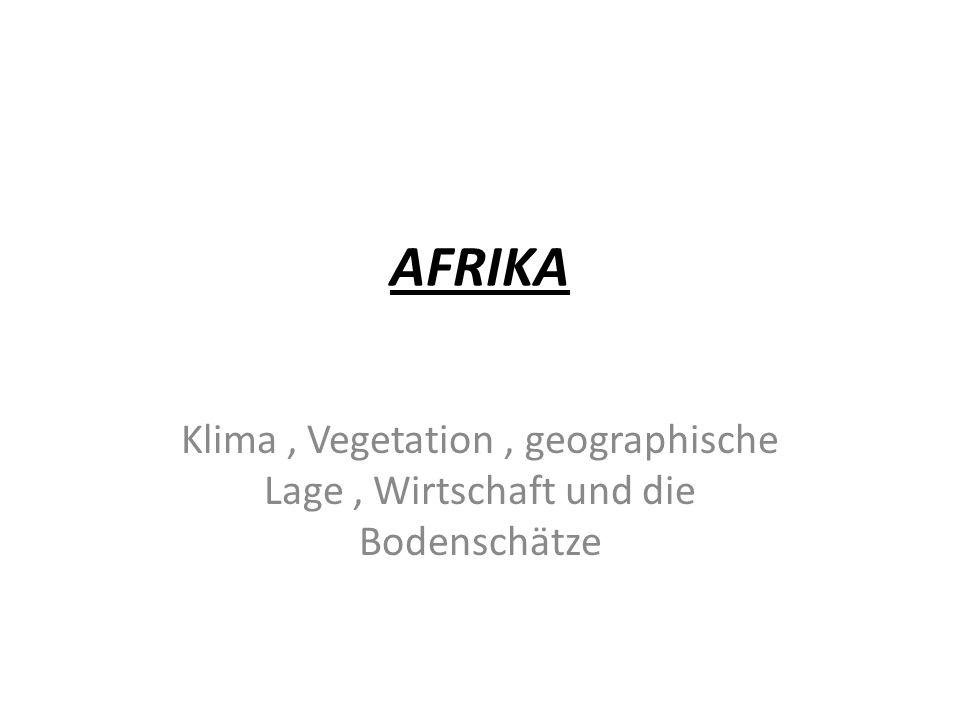 AFRIKA Klima , Vegetation , geographische Lage , Wirtschaft und die Bodenschätze