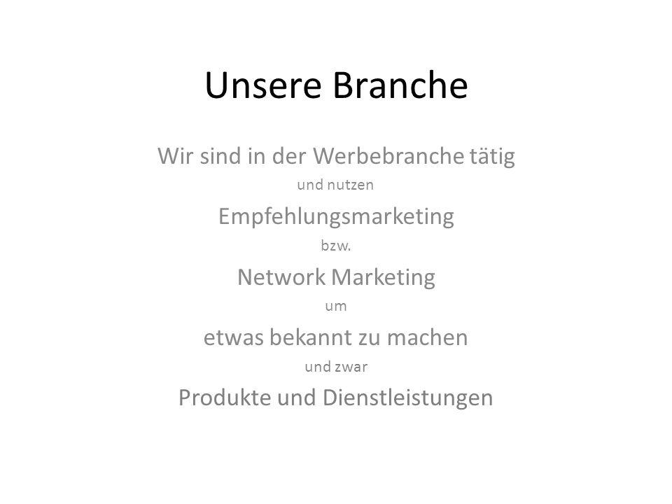 Unsere Branche Wir sind in der Werbebranche tätig Empfehlungsmarketing