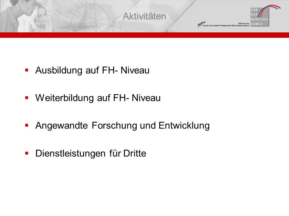 Aktivitäten Ausbildung auf FH- Niveau. Weiterbildung auf FH- Niveau. Angewandte Forschung und Entwicklung.