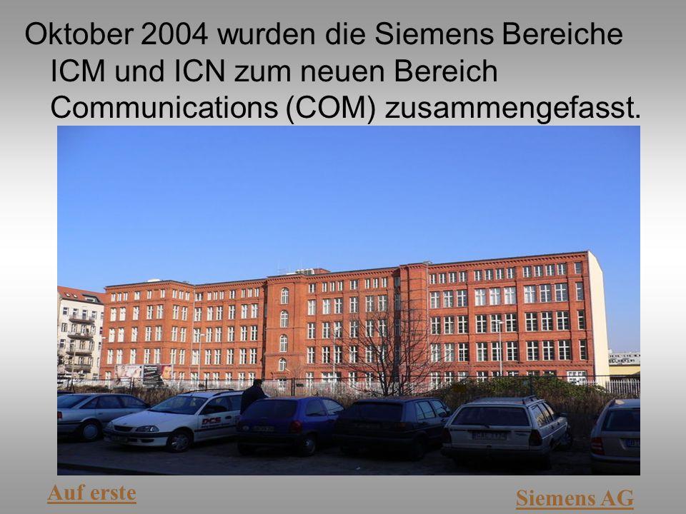 Oktober 2004 wurden die Siemens Bereiche ICM und ICN zum neuen Bereich Communications (COM) zusammengefasst.