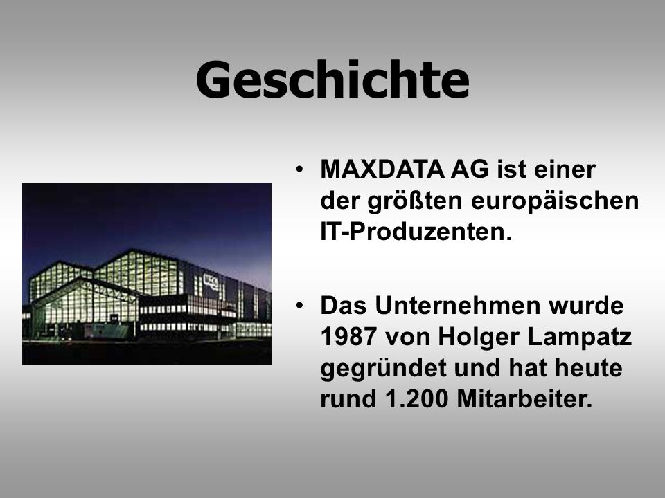 Geschichte MAXDATA AG ist einer der größten europäischen IT-Produzenten.