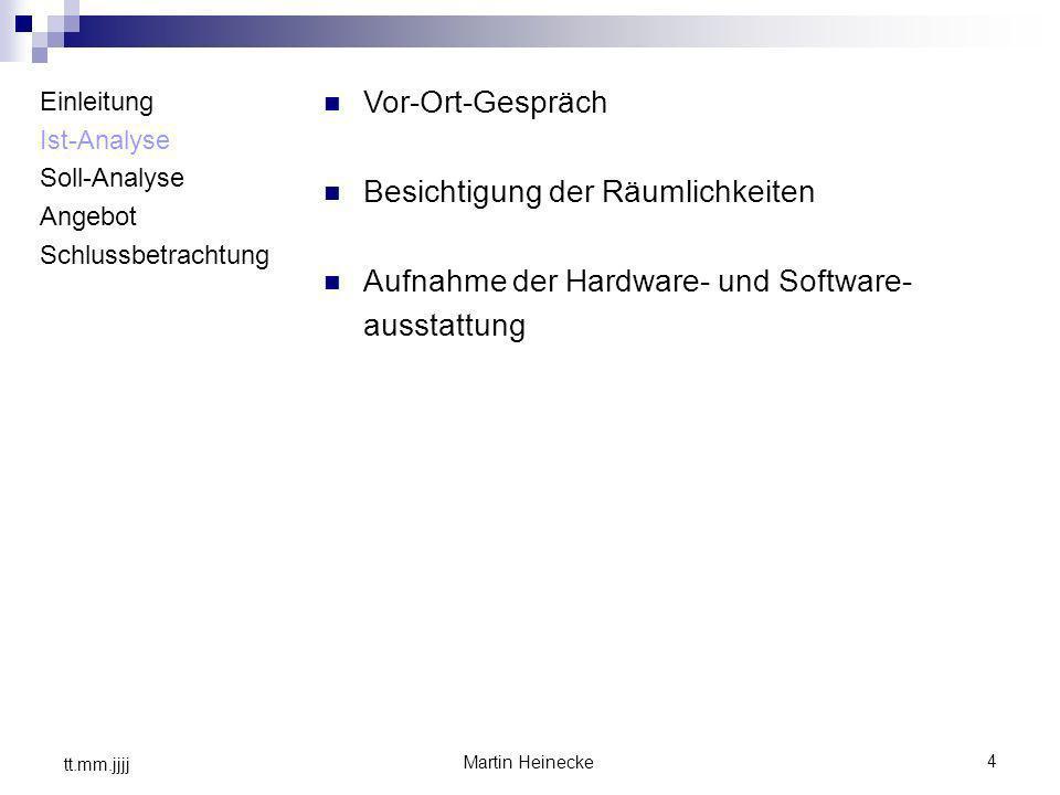 Besichtigung der Räumlichkeiten Aufnahme der Hardware- und Software-