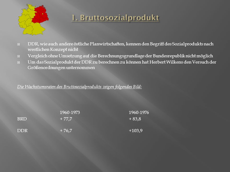 1. Bruttosozialprodukt DDR, wie auch andere östliche Planwirtschaften, kennen den Begriff des Sozialprodukts nach westlichen Konzept nicht.