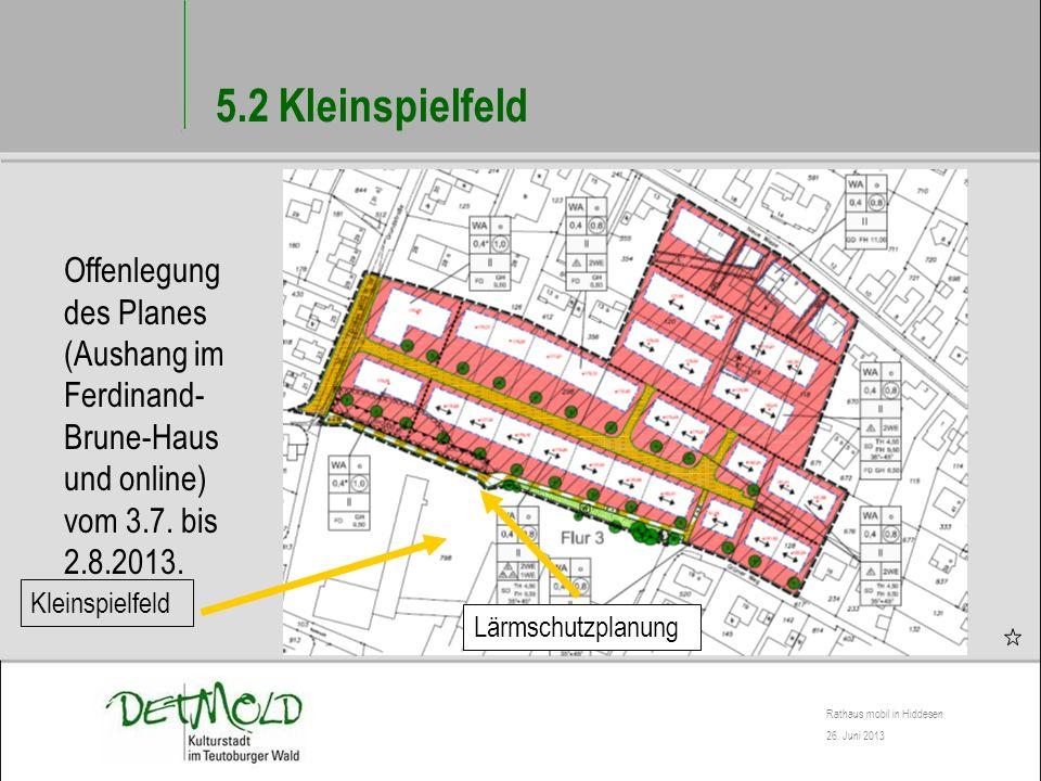 5.2 Kleinspielfeld Offenlegung des Planes (Aushang im Ferdinand-Brune-Haus und online) vom 3.7. bis 2.8.2013.